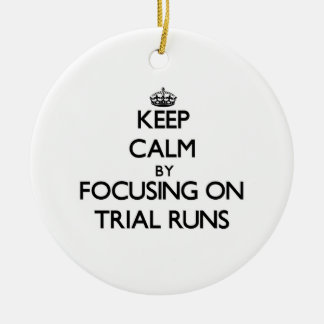 Keep Calm by focusing on Trial Runs Christmas Ornament