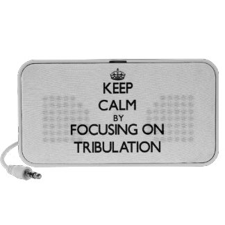 Keep Calm by focusing on Tribulation Speaker System
