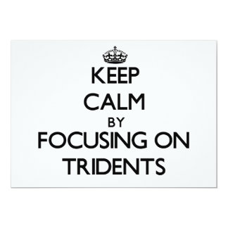 """Keep Calm by focusing on Tridents 5"""" X 7"""" Invitation Card"""