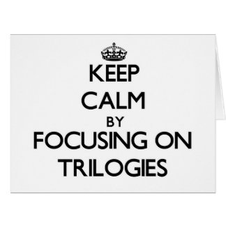 Keep Calm by focusing on Trilogies Large Greeting Card
