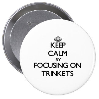 Keep Calm by focusing on Trinkets Buttons