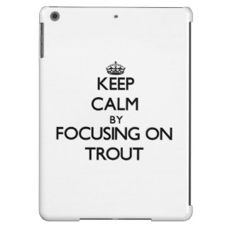 Keep Calm by focusing on Trout iPad Air Cases