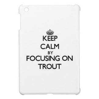 Keep Calm by focusing on Trout Cover For The iPad Mini