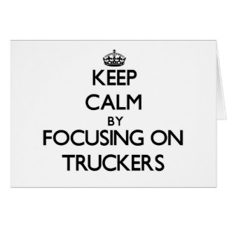 Keep Calm by focusing on Truckers Stationery Note Card
