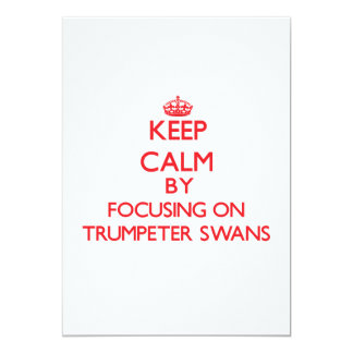 Keep calm by focusing on Trumpeter Swans 5x7 Paper Invitation Card