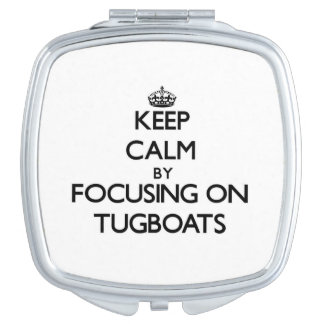 Keep Calm by focusing on Tugboats Vanity Mirrors