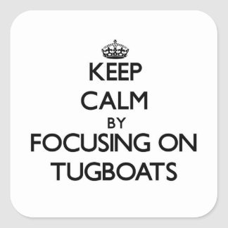 Keep Calm by focusing on Tugboats Square Sticker