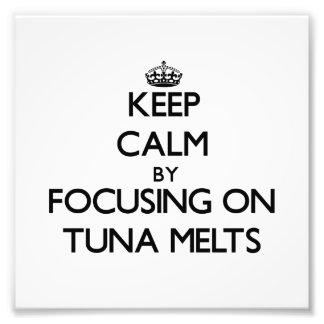 Keep Calm by focusing on Tuna Melts Photo Art