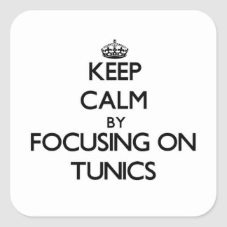 Keep Calm by focusing on Tunics Square Sticker