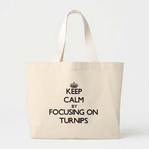 Keep Calm by focusing on Turnips Tote Bag