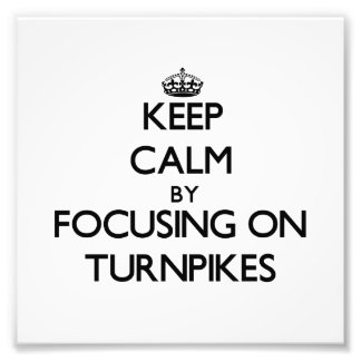 Keep Calm by focusing on Turnpikes Photo Print