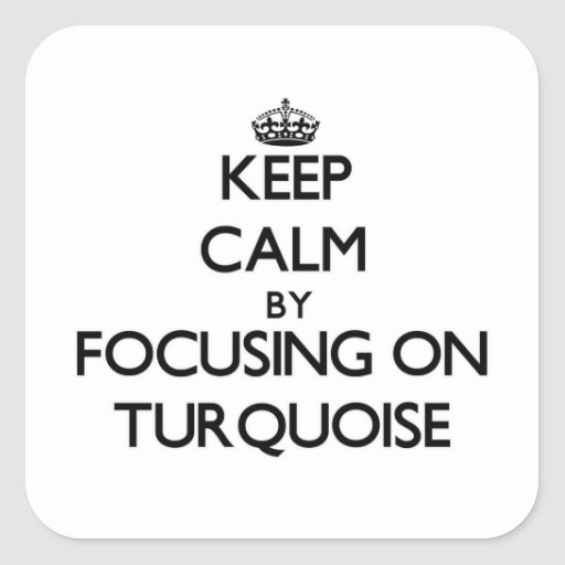 Keep Calm by focusing on Turquoise Square Stickers