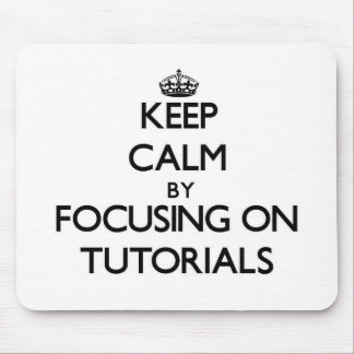 Keep Calm by focusing on Tutorials Mouse Pads