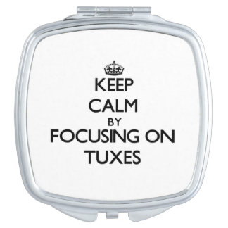 Keep Calm by focusing on Tuxes Mirror For Makeup