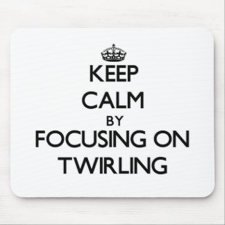 Keep Calm by focusing on Twirling Mousepads