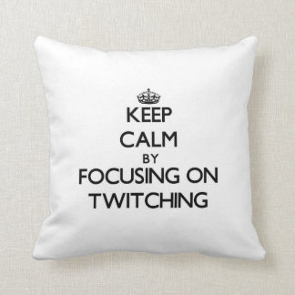 Keep Calm by focusing on Twitching Pillow