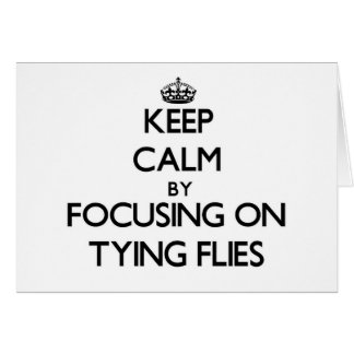 Keep Calm by focusing on Tying Flies Stationery Note Card