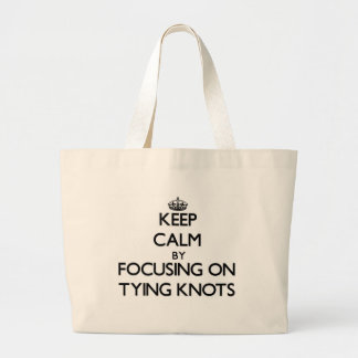 Keep Calm by focusing on Tying Knots Canvas Bags