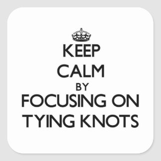 Keep Calm by focusing on Tying Knots Stickers
