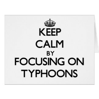 Keep Calm by focusing on Typhoons Greeting Card