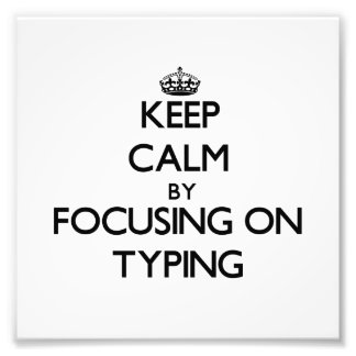 Keep Calm by focusing on Typing Photo