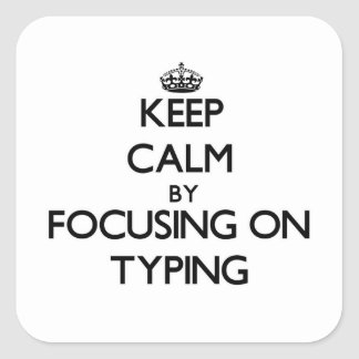 Keep Calm by focusing on Typing Square Sticker