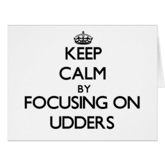 Keep Calm by focusing on Udders Greeting Card