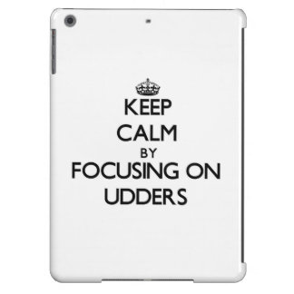Keep Calm by focusing on Udders Cover For iPad Air