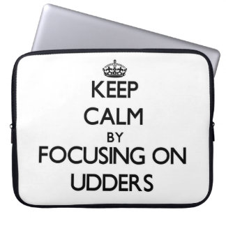 Keep Calm by focusing on Udders Computer Sleeves