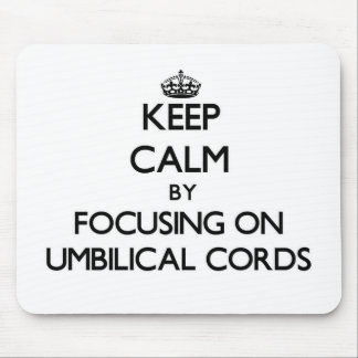 Keep Calm by focusing on Umbilical Cords Mouse Pad