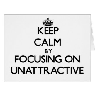 Keep Calm by focusing on Unattractive Greeting Card
