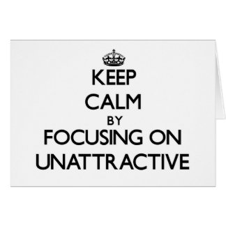 Keep Calm by focusing on Unattractive Greeting Cards