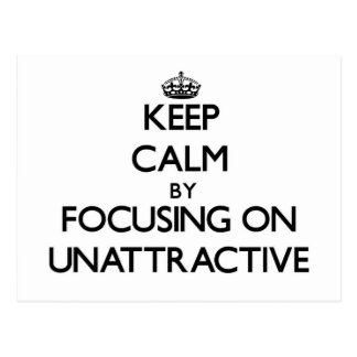 Keep Calm by focusing on Unattractive Postcard