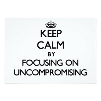 Keep Calm by focusing on Uncompromising 5x7 Paper Invitation Card