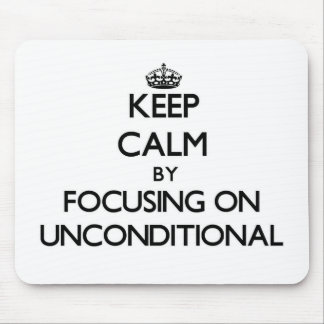 Keep Calm by focusing on Unconditional Mouse Pad