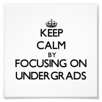 Keep Calm by focusing on Undergrads Photo Art