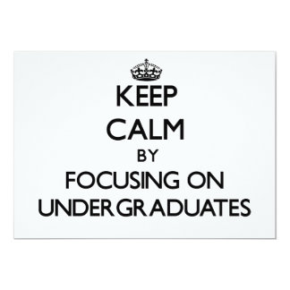 Keep Calm by focusing on Undergraduates 5x7 Paper Invitation Card