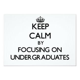 "Keep Calm by focusing on Undergraduates 5"" X 7"" Invitation Card"