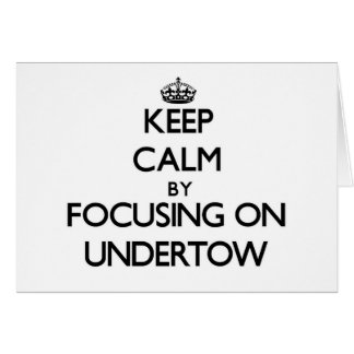 Keep Calm by focusing on Undertow Cards