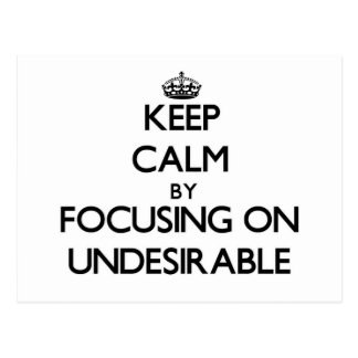 Keep Calm by focusing on Undesirable Postcard