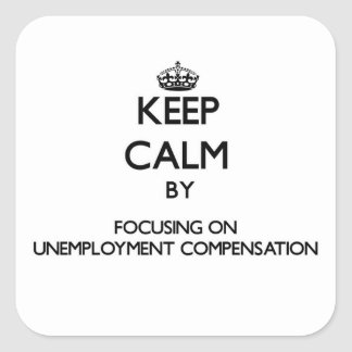 Keep Calm by focusing on Unemployment Compensation Square Stickers