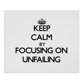 Keep Calm by focusing on Unfailing Posters
