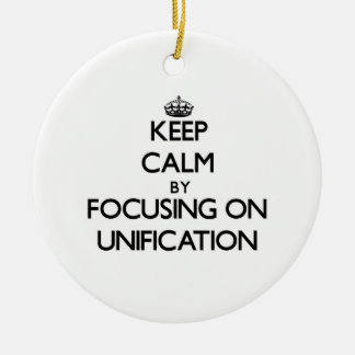 Keep Calm by focusing on Unification Christmas Ornament