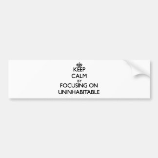 Keep Calm by focusing on Uninhabitable Car Bumper Sticker