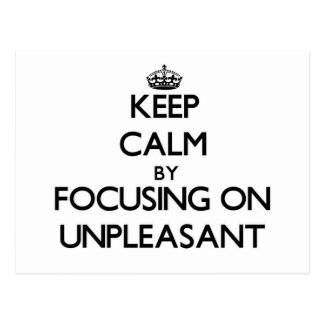Keep Calm by focusing on Unpleasant Postcard