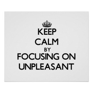 Keep Calm by focusing on Unpleasant Print