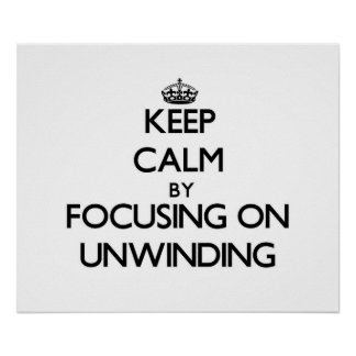 Keep Calm by focusing on Unwinding Poster