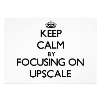 Keep Calm by focusing on Upscale Announcements