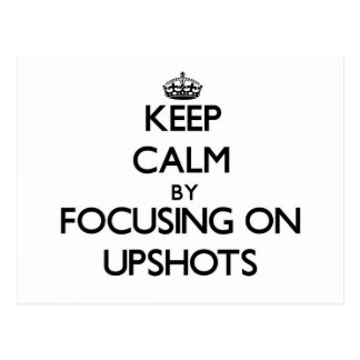 Keep Calm by focusing on Upshots Postcard