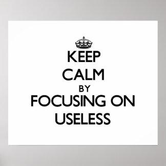 Keep Calm by focusing on Useless Print